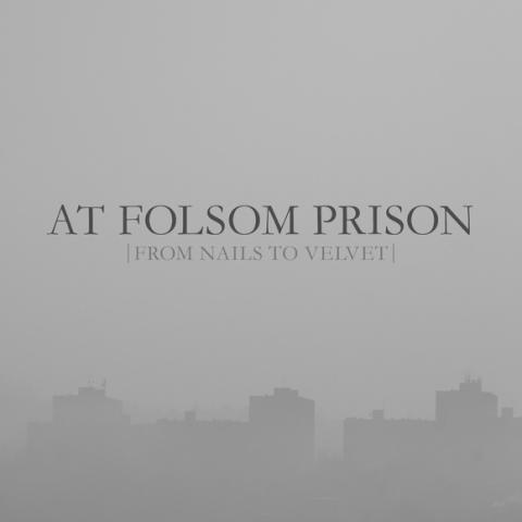At Folsom Prison - From Nails To Velvet